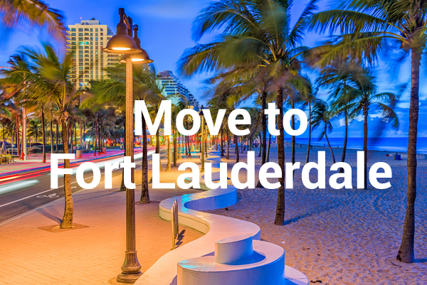 Move to Fort Lauderdale, Florida or the surrounding areas